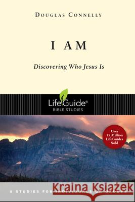 I Am: Discovering Who Jesus Is Douglas Connelly 9780830831333