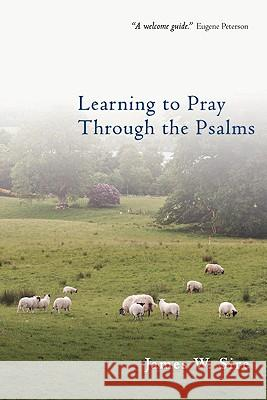 Learning to Pray Through the Psalms James W. Sire 9780830833320