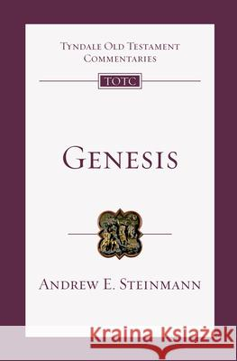 Genesis: An Introduction and Commentary Andrew E. Steinmann David G. Firth Tremper Longma 9780830842513