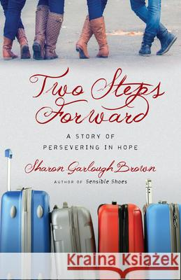 Two Steps Forward: A Story of Persevering in Hope Sharon Garlough Brown 9780830843183 IVP Books