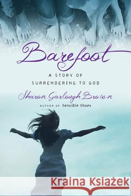 Barefoot: A Story of Surrendering to God Sharon Garlough Brown 9780830843213 IVP Books