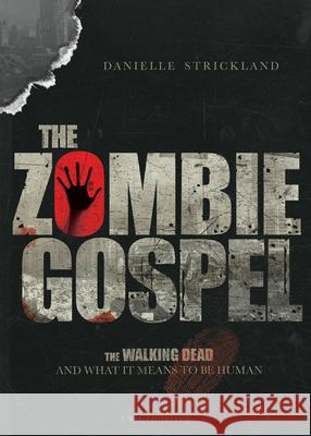The Zombie Gospel: The Walking Dead and What It Means to Be Human Danielle J. Strickland 9780830843893