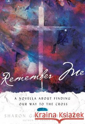 Remember Me: A Novella about Finding Our Way to the Cross Sharon Garlough Brown 9780830846702
