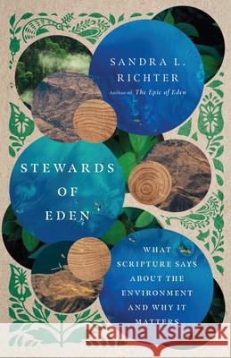 Stewards of Eden: What Scripture Says about the Environment and Why It Matters Sandra L. Richter 9780830849260 IVP Academic