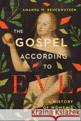 The Gospel According to Eve: A History of Women's Interpretation Amanda W. Benckhuysen 9780830852277