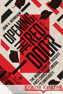 Opening the Red Door: The Inside Story of Russia's First Christian Liberal Arts University John A. Bernbaum Philip Yancey  9780830852611