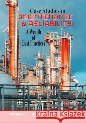 100 Years in Maintenance and Reliability: Practical Lessons from Three Lifetimes at Process Plants V. Narayan Jim Wardaugh Mahen Das 9780831133238