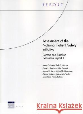 Assessment of the National Patient Safety Initiative: Context and Baseline Evaluation Report I Donna O. Farley United States 9780833037879 RAND Corporation