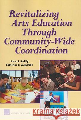 Revitalizing Arts Education Through Community-Wide: Coordination Susan J. Bodilly 9780833043061
