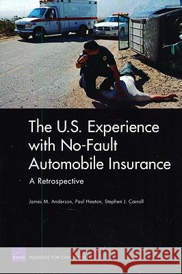 The U.S. Experience with No-Fault Automobile Insurance: A Retrospective James M. Anderson Paul Heaton 9780833049162