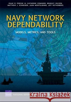 Navy Network Dependability: Models, Metrics, and Tools Isaac R. Porch Katherine Comanor Bradley Wilson 9780833049940