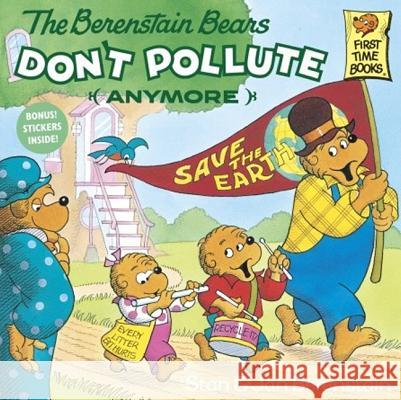 The Berenstain Bears Don't Pollute (Anymore) Stan Berenstain Jan Berenstain 9780833565457