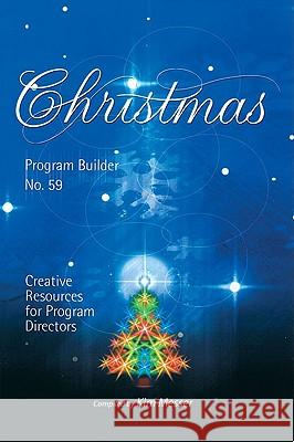 Christmas Program Builder No. 59: Creative Resources for Program Directors Kim Messer 9780834174757