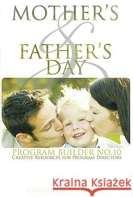 Mother's & Father's Day Program Builder No. 10: Creative Resources for Program Directors Kim Messer 9780834174795