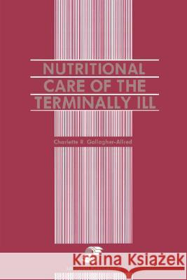 Nutritional Care of the Terminally Ill Charlette R. Gallagher-Allred C. Gallagher-Allred Gallagher 9780834200609