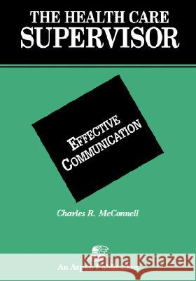 Effective Communication (Health Care Superv) Charles R. McConnell C. R. McConnell 9780834203655