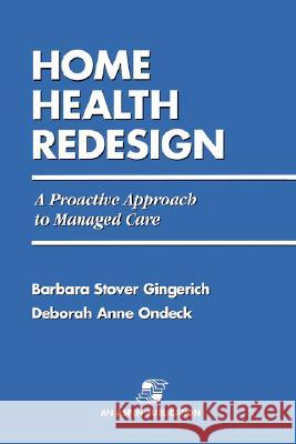 RE-Engineering Home Health Care Barbara Stover Gingerich Deborah Anne Ondeck 9780834207813