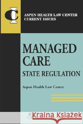 Managed Care: State Regulation Aspen Health Law and Compliance Center   Aspen 9780834211209