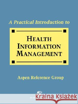Practical Intro Health Info Management Aspen Reference Group                    Aspen                                    Sara N. Dilima 9780834212312