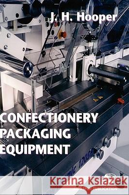 Confectionery Packaging Equipment J. H. Hooper Author Unknown                           Jeffrey H. Hooper 9780834212374