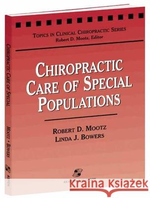 Chiropractic Care of Special Populations Robert D. Mootz 9780834213746