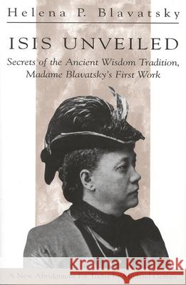Isis Unveiled: Secrets of the Ancient Wisdom Tradition Madame Blavatsky's First Book Helene Petrovna Blavatsky Michael Gomes 9780835607292