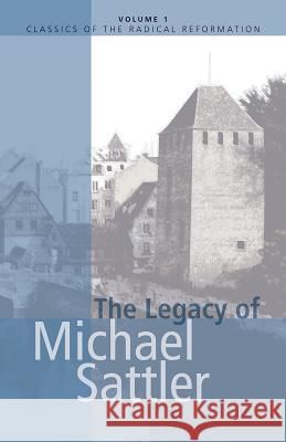 The Legacy of Michael Sattler John Howard Yoder 9780836111873