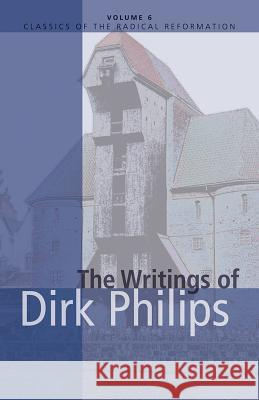 The Writings of Dirk Philips Cornelius J. Dyck William E. Keeney Alvin J. Beachy 9780836131116