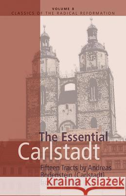 Essential Carlstadt: Fifteen Tracts by Andreas Bodenstein (Carlstadt) from Karlstadt E. J. Furcha H. Wayne Pipkin 9780836131161