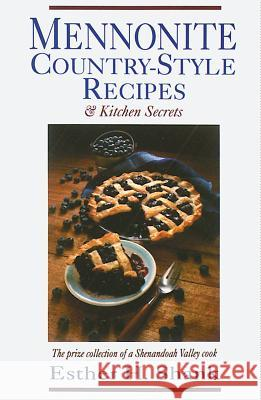 Mennonite Country-Style Recipes: The Prize Collection of a Shenandoah Valley Cook Esther H. Shank Susan K. Hunsberger 9780836136975