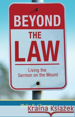 Beyond the Law: Living the Sermon on the Mount Philip K. Clemens 9780836193619
