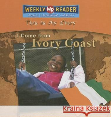 I Come from Ivory Coast Valerie J. Weber Susan Nations 9780836872361 Weekly Reader Early Learning Library