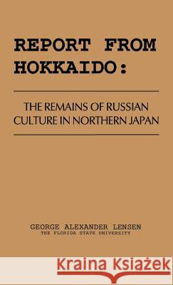 Report from Hokkaido: The Remains of Russian Culture in Northern Japan George Alexander Lensen 9780837168180