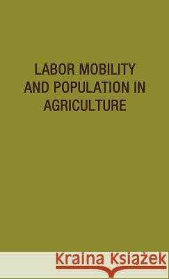 Labor Mobility and Population in Agriculture Iowa State University of Science and Tec 9780837175843