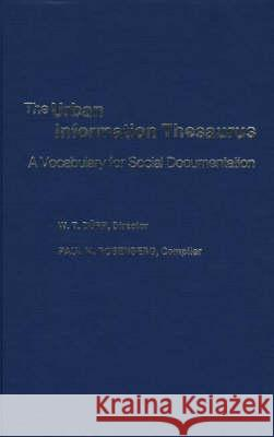 The Urban Information Thesaurus : A Vocabulary for Social Documentation W. Theodore Durr Paul Martin Rosenberg 9780837194837