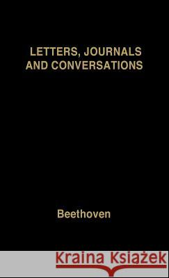 Beethoven: Letters, Journals and Conversations Ludwig Van Beethoven Michael Hamburger 9780837198996