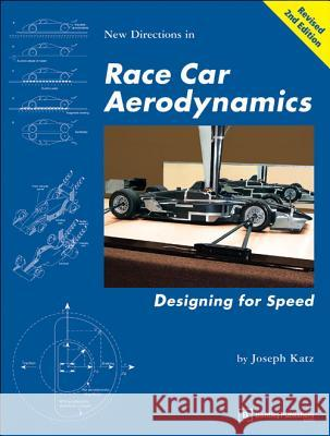 New Directions in Race Car Aerodynamics: Designing for Speed Joseph Katz 9780837601427