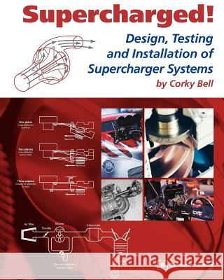 Supercharged! Design, Testing and Installation of Supercharger Systems Corky Bell 9780837601687