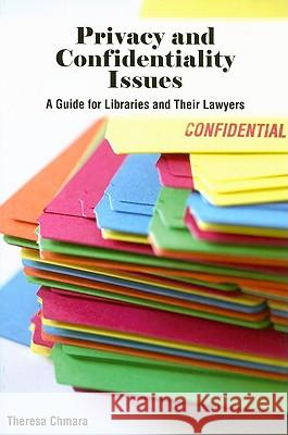 Privacy and Confidentiality Issues : A Guide to Libraries and Their Lawyers Theresa Chmara 9780838909706