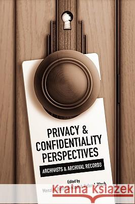 Privacy and Confidentiality Perspectives Archivists and Archival Records Menzi L. Behrnd-Klodt Peter J. Wosh 9780838910320
