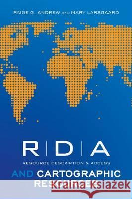 RDA and Cartographic Resources Paige G. Andrew Mary Larsgaard 9780838911310