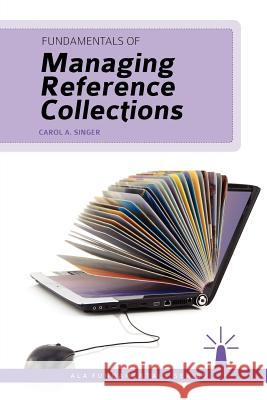 Fundamentals of Managing Reference Collections Carol A. Singer 9780838911532