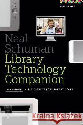 Neal-Schuman Library Technology Companion: A Basic Guide for Library Staff John Burke 9780838913826
