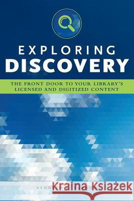 Exploring Discovery: The Front Door to Your Library's Licensed and Digitized Content Kenneth J. Varnum Varnum 9780838914144