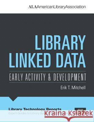 Library Linked Data: Early Activity & Development Erik T. Mitchell 9780838959688