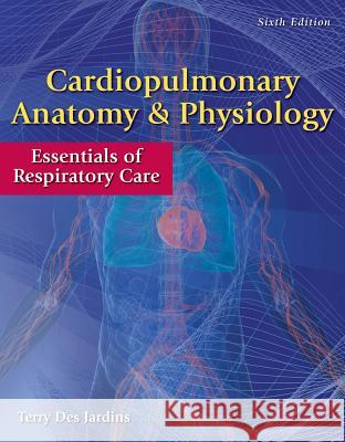 Cardiopulmonary Anatomy & Physiology with Access Code: Essentials of Respiratory Care Terry De 9780840022585