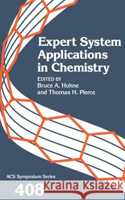 Expert System Applications in Chemistry Bruce A. Hohne Thomas H. Pierce 9780841216815