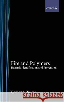Fire and Polymers: Hazards Identification and Prevention Acsss 425 Gordon L. Nelson 9780841217799