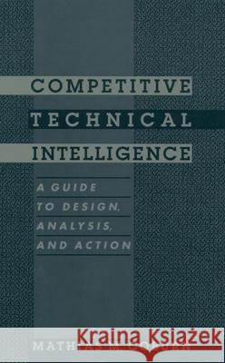 Competitive Technical Intelligence: A Guide to Design, Analysis, and Action Mathias M. Coburn 9780841235151