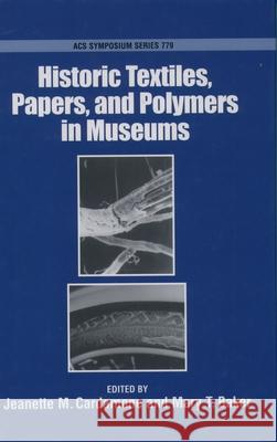 Historic Textiles, Papers, and Polymers in Museums Jeanette M. Cardamone Mary T. Baker Jeanette M. Cardamone 9780841236523